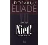 Niet! Partea a doua. 1944-1967. Dosarul Eliade Vol. 7