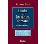 Limba si literatura romana. Autori canonici - Ghid de pregatire pentru teze si bacalaureat