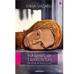 Indragostit de Tarkovski. Mic tratat de traire a artei