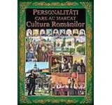 Personalitati care au influentat cultura romanilor