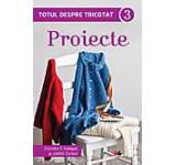 Totul despre tricotat. Proiecte Vol. 3