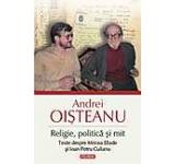 Religie politica si mit. Texte despre Mircea Eliade si Ioan Petru Culianu