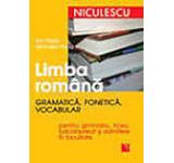 Limba Romana. Gramatica fonetica vocabular pentru gimnaziu liceu bacalaureat si admitere in facultate