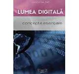 Lumea digitala. Concepte esentiale