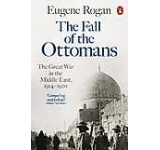 The Fall of the Ottomans: The Great War in the Middle East 1914-1920