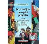 Joc si invatare la copilul prescolar - ghid pentru educatori parinti si psihologi