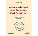 Presa romaneasca de la inceputuri pina in prezent. Dictionar cronologic 1790-2007 (Vol. III 1945-1989)