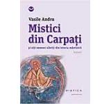Mistici din Carpati si alti oameni slaviti din istoria mantuirii Vol. 1
