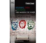 Socrate Iisus si Buddha. Trei modele de viata