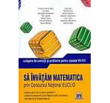 Sa invatam matematica prin concursul national Euclid: culegere de exercitii si probleme. Clasele VII - VIII