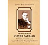 Profesorul Dr. Victor Papilian. Intemeitor al anatomiei clujene si al primei societati de antropologie din Romania