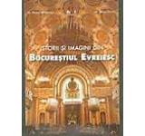 Istorii si imagini din Bucurestiul evreiesc (versiunea in limba romana)
