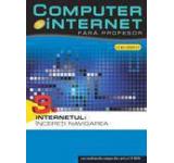 Computer si internet fara profesor Internetul: Incepeti navigarea Vol. 3