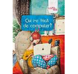 Cui i-e frica de computer?