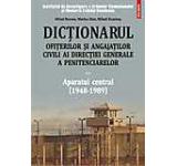 Dictionarul ofiterilor si angajatilor civili ai Directiei Generale a Penitenciarelor. Aparatul central (1948-1989) Vol. 2