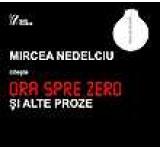 Mircea Nedelciu citeste: Ora spre zero si alte proze