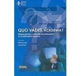 Quo vadis academia? Repere pentru o reforma de profunzime in invatamantul superior