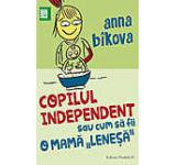 Copilul independent sau cum sa fii o mama `lenesa`